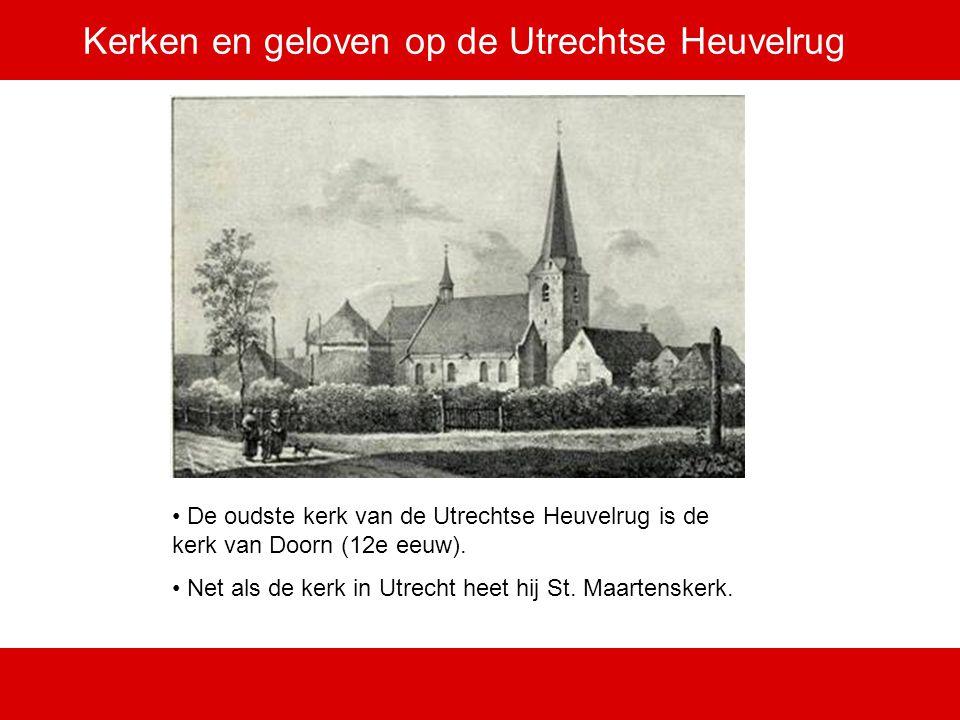 Kerken en geloven op de Utrechtse Heuvelrug De oudste kerk van de Utrechtse Heuvelrug is de kerk van Doorn (12e eeuw). Net als de kerk in Utrecht heet