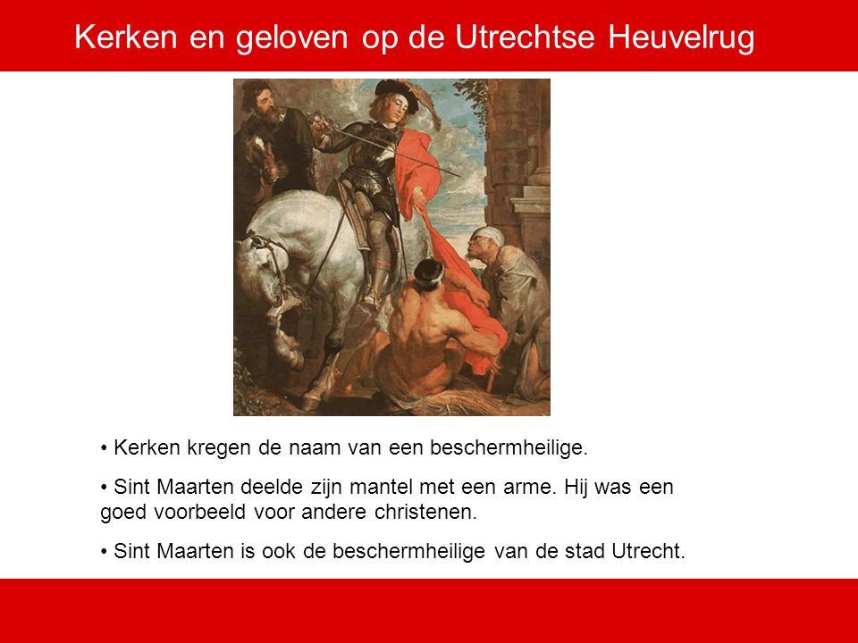 Kerken en geloven op de Utrechtse Heuvelrug Kerken kregen de naam van een beschermheilige. Sint Maarten deelde zijn mantel met een arme. Hij was een g
