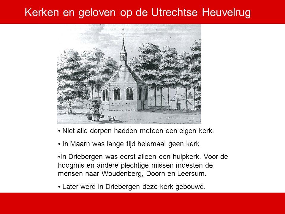 Kerken en geloven op de Utrechtse Heuvelrug Niet alle dorpen hadden meteen een eigen kerk. In Maarn was lange tijd helemaal geen kerk. In Driebergen w