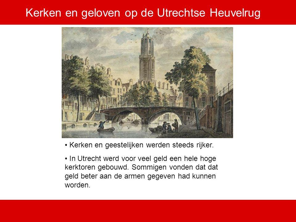 Kerken en geloven op de Utrechtse Heuvelrug Kerken en geestelijken werden steeds rijker. In Utrecht werd voor veel geld een hele hoge kerktoren gebouw