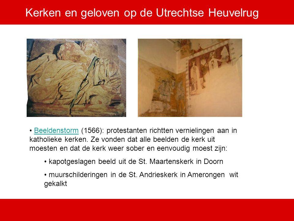 Kerken en geloven op de Utrechtse Heuvelrug Beeldenstorm (1566): protestanten richtten vernielingen aan in katholieke kerken. Ze vonden dat alle beeld