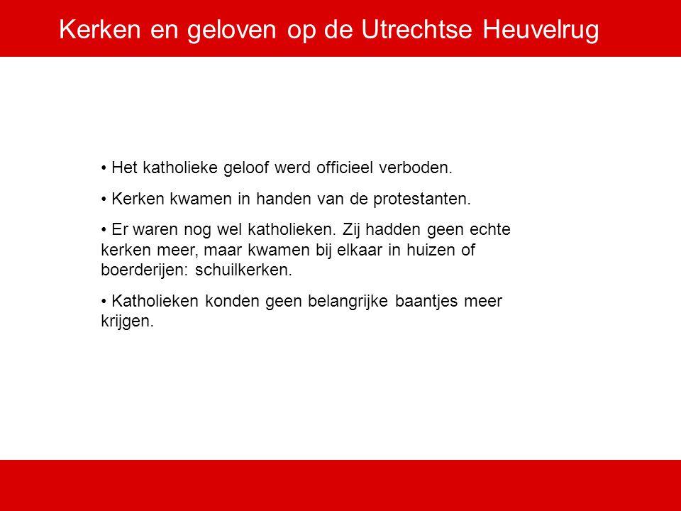 Kerken en geloven op de Utrechtse Heuvelrug Het katholieke geloof werd officieel verboden. Kerken kwamen in handen van de protestanten. Er waren nog w