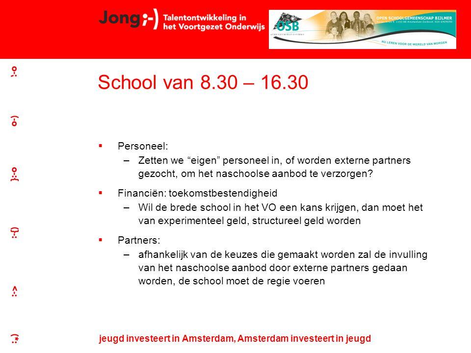 jeugd investeert in Amsterdam, Amsterdam investeert in jeugd School van 8.30 – 16.30  Personeel: –Zetten we eigen personeel in, of worden externe partners gezocht, om het naschoolse aanbod te verzorgen.