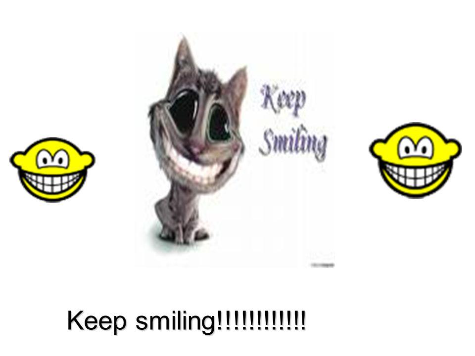 Keep smiling!!!!!!!!!!!!