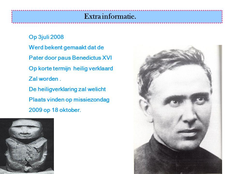 Extra informatie. Op 3juli 2008 Werd bekent gemaakt dat de Pater door paus Benedictus XVI Op korte termijn heilig verklaard Zal worden. De heiligverkl