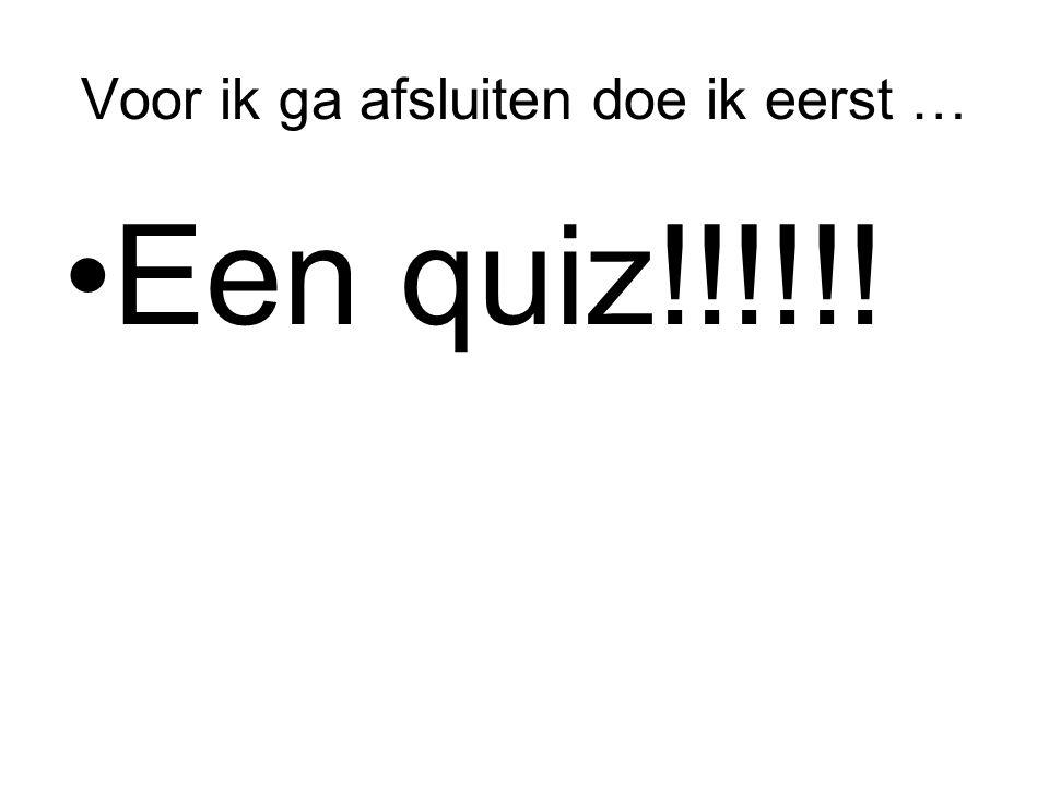 Voor ik ga afsluiten doe ik eerst … Een quiz!!!!!!