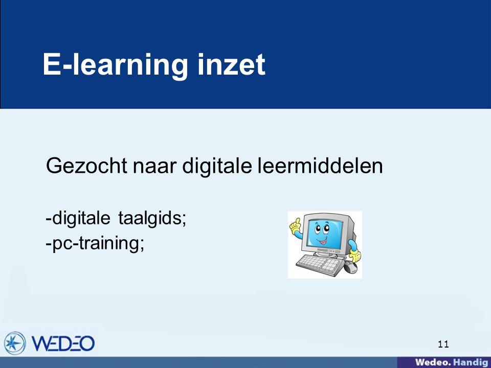 11 E-learning inzet Gezocht naar digitale leermiddelen -digitale taalgids; -pc-training;
