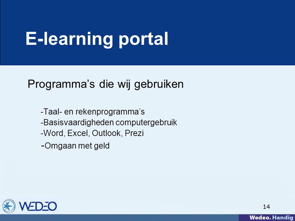 14 E-learning portal Programma's die wij gebruiken -Taal- en rekenprogramma's -Basisvaardigheden computergebruik -Word, Excel, Outlook, Prezi - Omgaan met geld