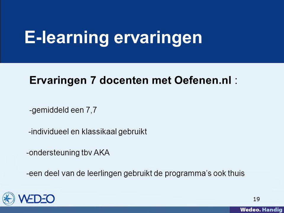 19 E-learning ervaringen Ervaringen 7 docenten met Oefenen.nl : -gemiddeld een 7,7 -individueel en klassikaal gebruikt -ondersteuning tbv AKA -een deel van de leerlingen gebruikt de programma's ook thuis