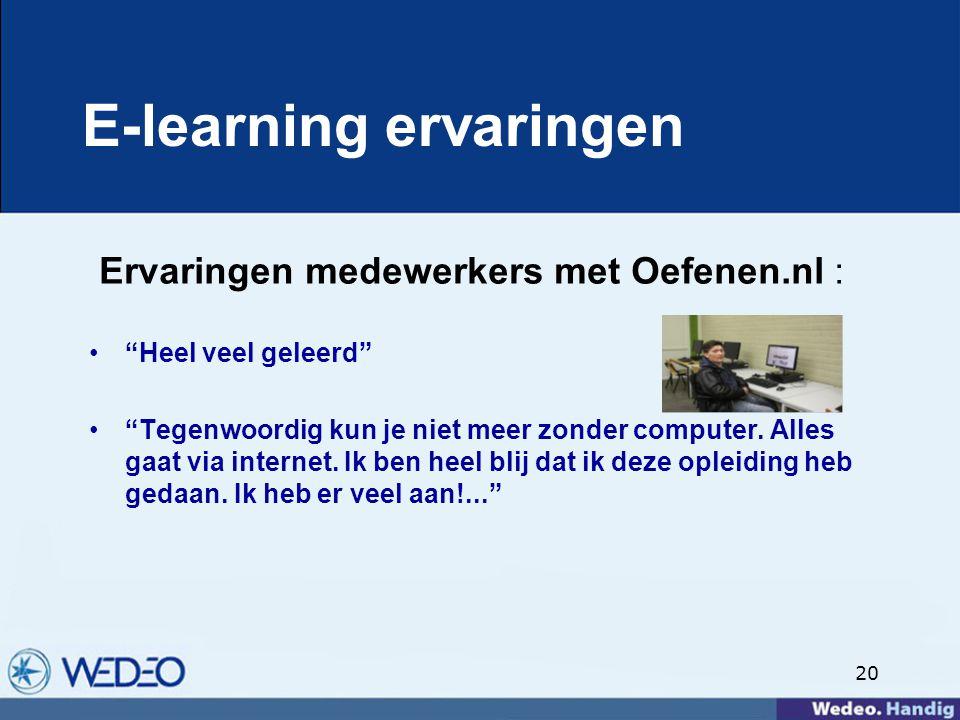 20 E-learning ervaringen Ervaringen medewerkers met Oefenen.nl : Heel veel geleerd Tegenwoordig kun je niet meer zonder computer.