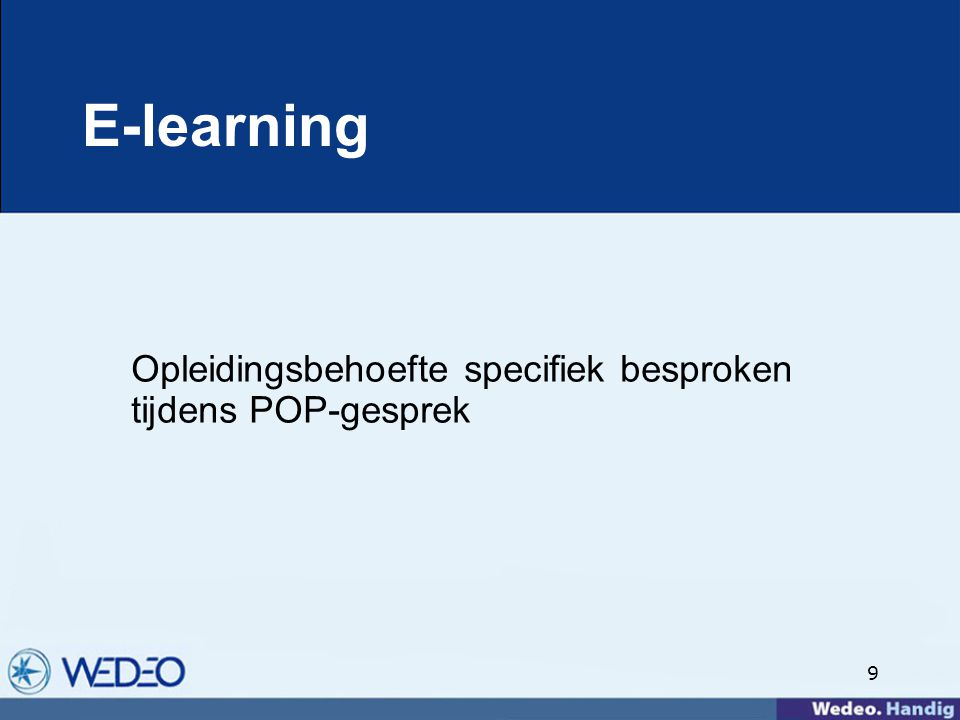 9 E-learning Opleidingsbehoefte specifiek besproken tijdens POP-gesprek