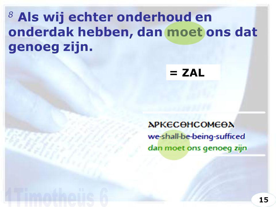 8 Als wij echter onderhoud en onderdak hebben, dan moet ons dat genoeg zijn. = ZAL 15