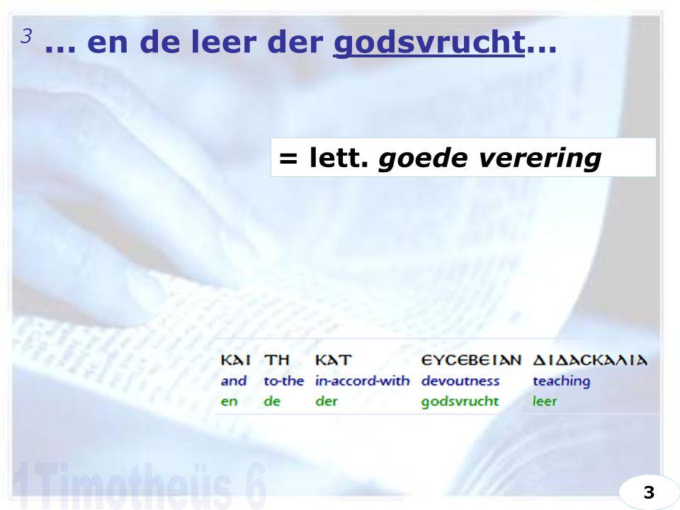 3... en de leer der godsvrucht... = lett. goede verering 3