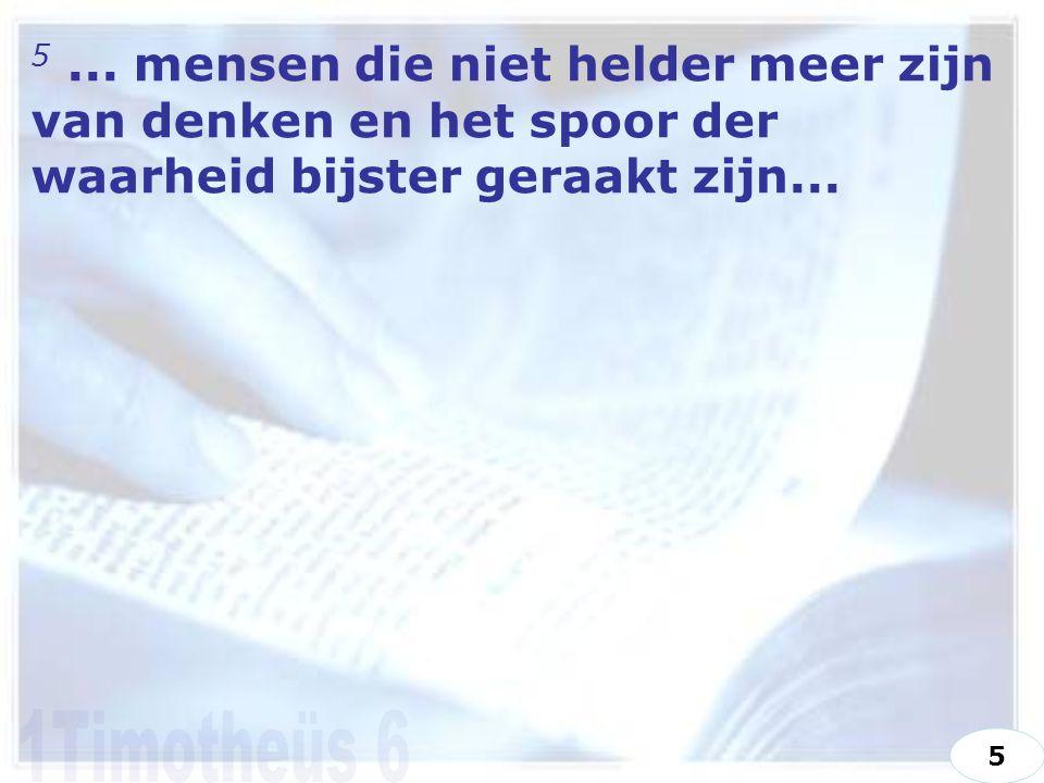 5... mensen die niet helder meer zijn van denken en het spoor der waarheid bijster geraakt zijn...