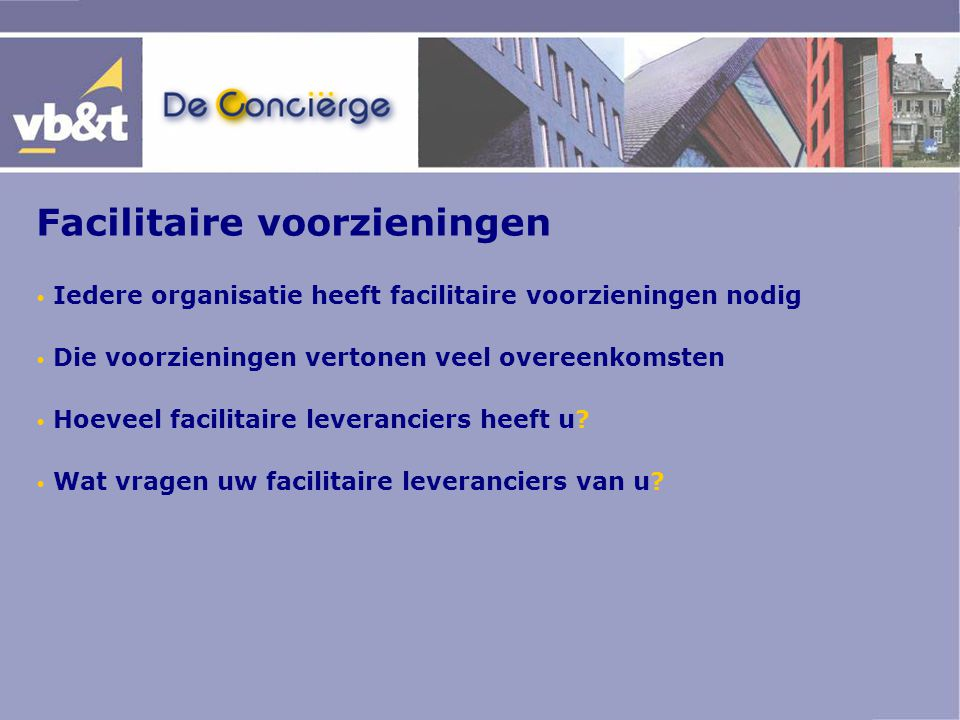Facilitaire zaken en U Middelgrote organsaties 35 tot 50 facilitaire leveranciers 10 tot 30 uur per week (versnipperd) 10 tot 15 duizend Euro per werkplek per jaar 10 tot 30% inkoopvoordeel te behalen