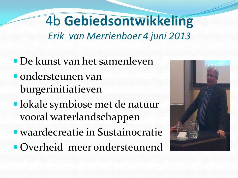 4b Gebiedsontwikkeling Erik van Merrienboer 4 juni 2013 De kunst van het samenleven ondersteunen van burgerinitiatieven lokale symbiose met de natuur
