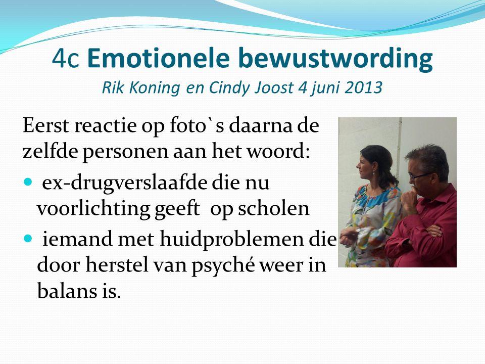 4c Emotionele bewustwording Rik Koning en Cindy Joost 4 juni 2013 Eerst reactie op foto`s daarna de zelfde personen aan het woord: ex-drugverslaafde d