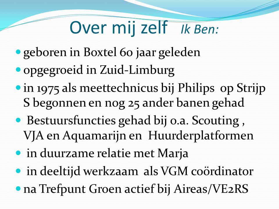 Over mij zelf Ik Ben: geboren in Boxtel 60 jaar geleden opgegroeid in Zuid-Limburg in 1975 als meettechnicus bij Philips op Strijp S begonnen en nog 2