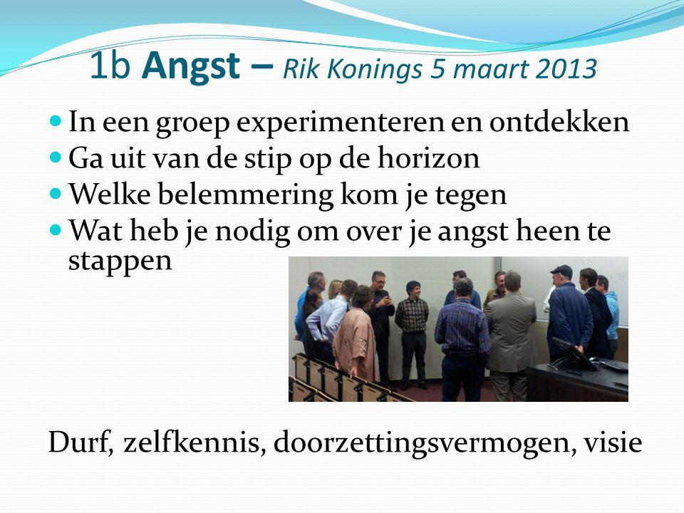 1b Angst – Rik Konings 5 maart 2013 In een groep experimenteren en ontdekken Ga uit van de stip op de horizon Welke belemmering kom je tegen Wat heb j