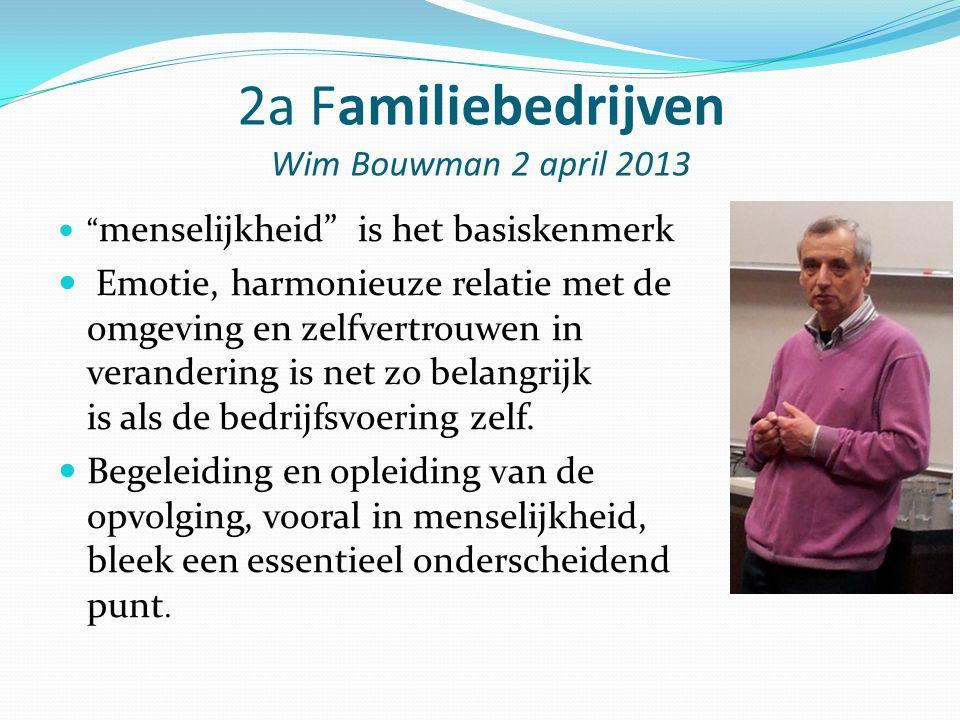 """2a Familiebedrijven Wim Bouwman 2 april 2013 """" menselijkheid"""" is het basiskenmerk Emotie, harmonieuze relatie met de omgeving en zelfvertrouwen in ver"""