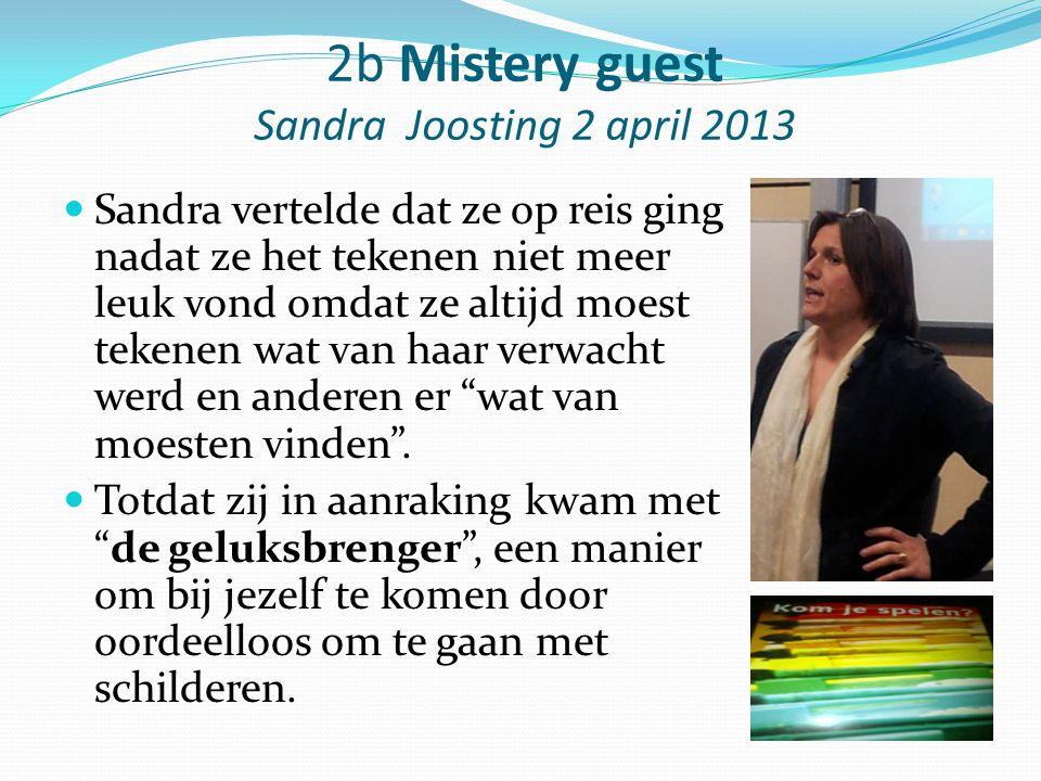 2b Mistery guest Sandra Joosting 2 april 2013 Sandra vertelde dat ze op reis ging nadat ze het tekenen niet meer leuk vond omdat ze altijd moest teken