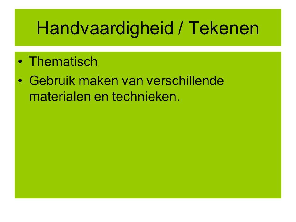 Handvaardigheid / Tekenen Thematisch Gebruik maken van verschillende materialen en technieken.