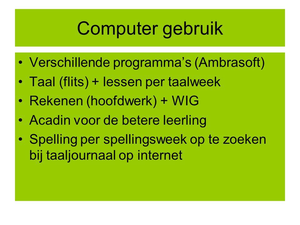 Computer gebruik Verschillende programma's (Ambrasoft) Taal (flits) + lessen per taalweek Rekenen (hoofdwerk) + WIG Acadin voor de betere leerling Spelling per spellingsweek op te zoeken bij taaljournaal op internet