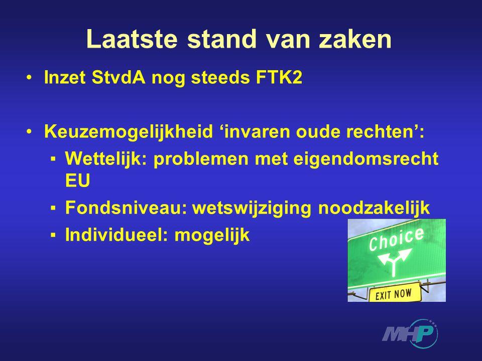 Laatste stand van zaken Inzet StvdA nog steeds FTK2 Keuzemogelijkheid 'invaren oude rechten': ▪Wettelijk: problemen met eigendomsrecht EU ▪Fondsniveau: wetswijziging noodzakelijk ▪Individueel: mogelijk