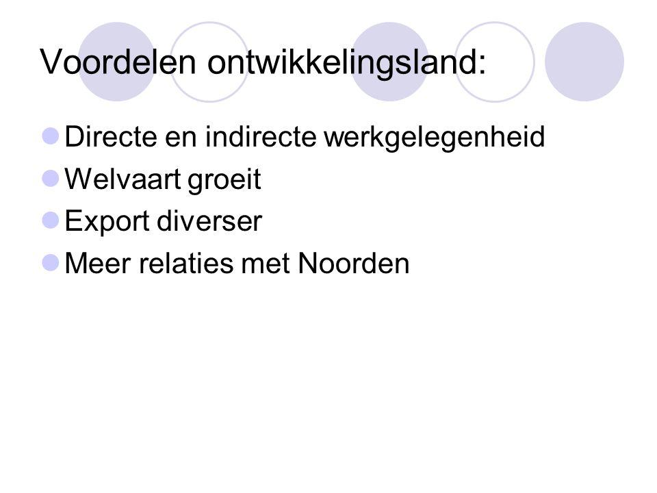 Voordelen ontwikkelingsland: Directe en indirecte werkgelegenheid Welvaart groeit Export diverser Meer relaties met Noorden