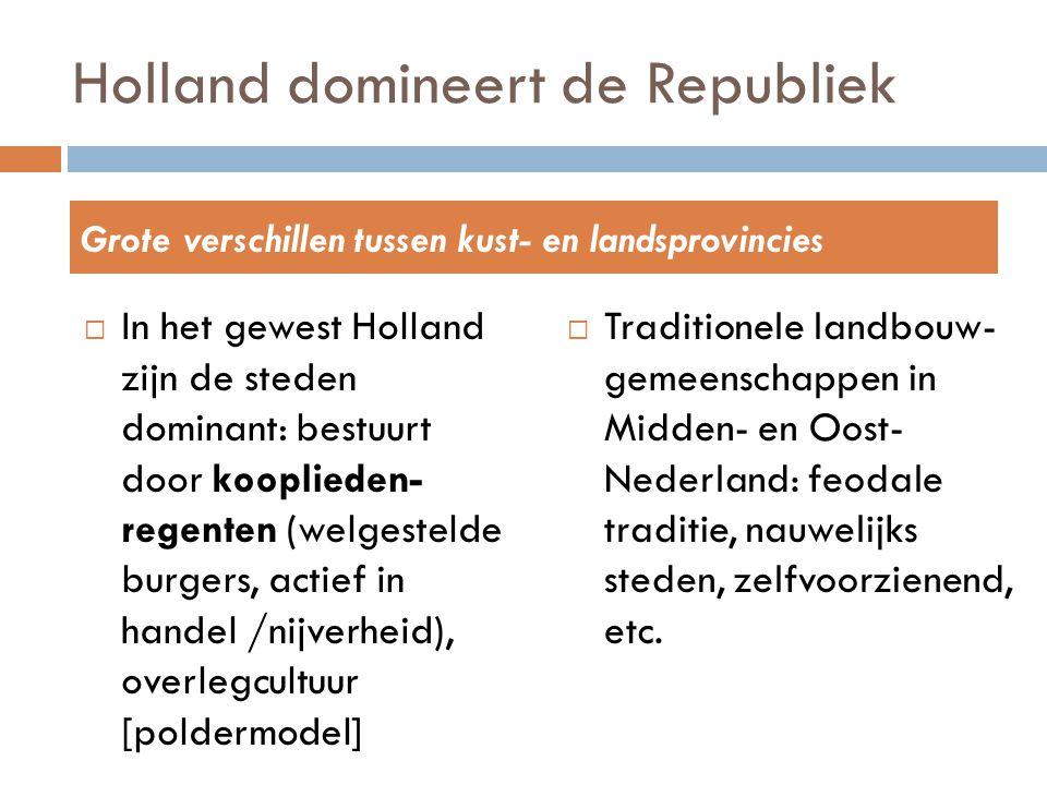 Holland domineert de Republiek  Traditionele landbouw- gemeenschappen in Midden- en Oost- Nederland: feodale traditie, nauwelijks steden, zelfvoorzie