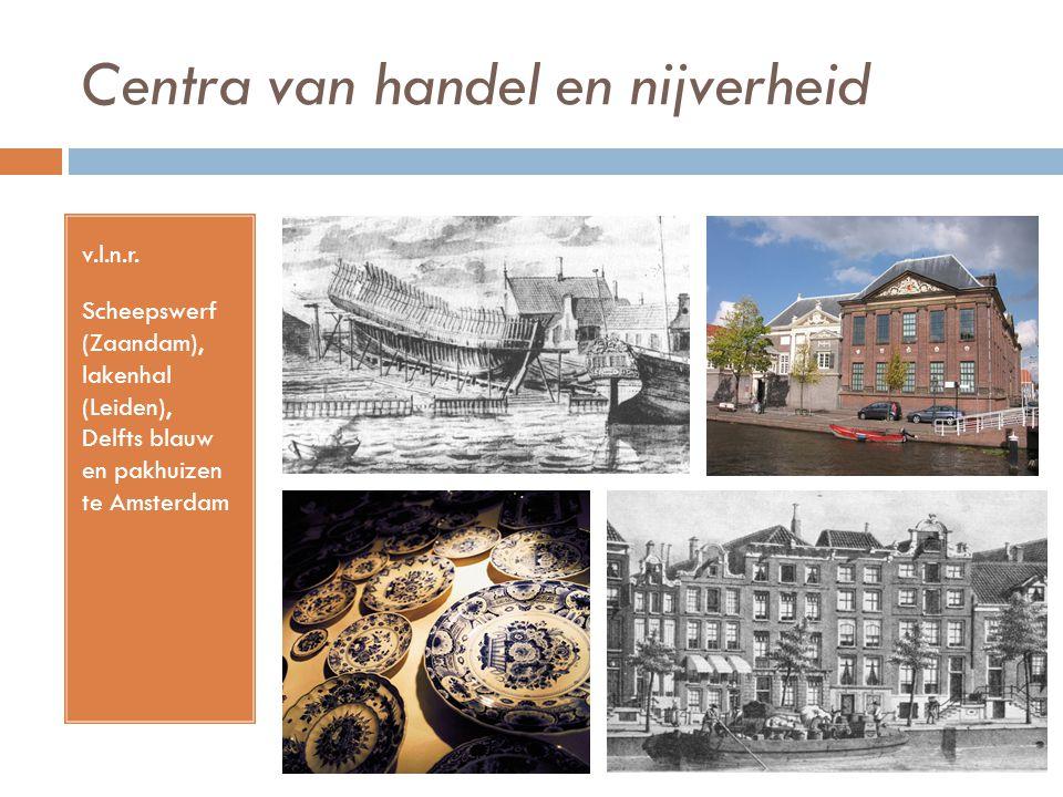 Centra van handel en nijverheid v.l.n.r. Scheepswerf (Zaandam), lakenhal (Leiden), Delfts blauw en pakhuizen te Amsterdam