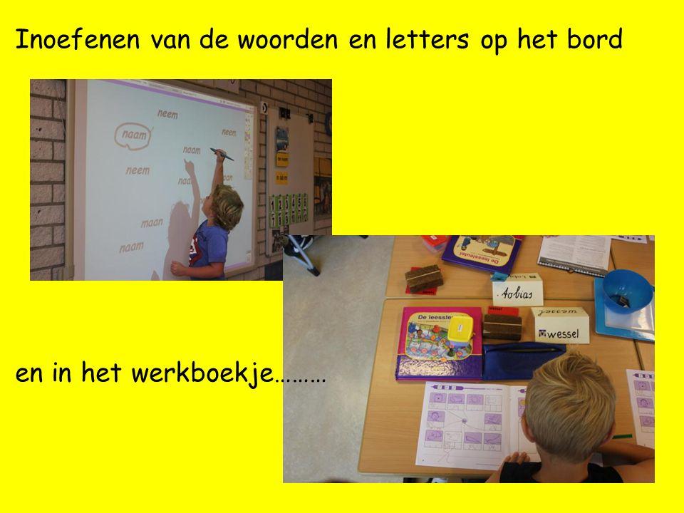 Inoefenen van de woorden en letters op het bord en in het werkboekje………