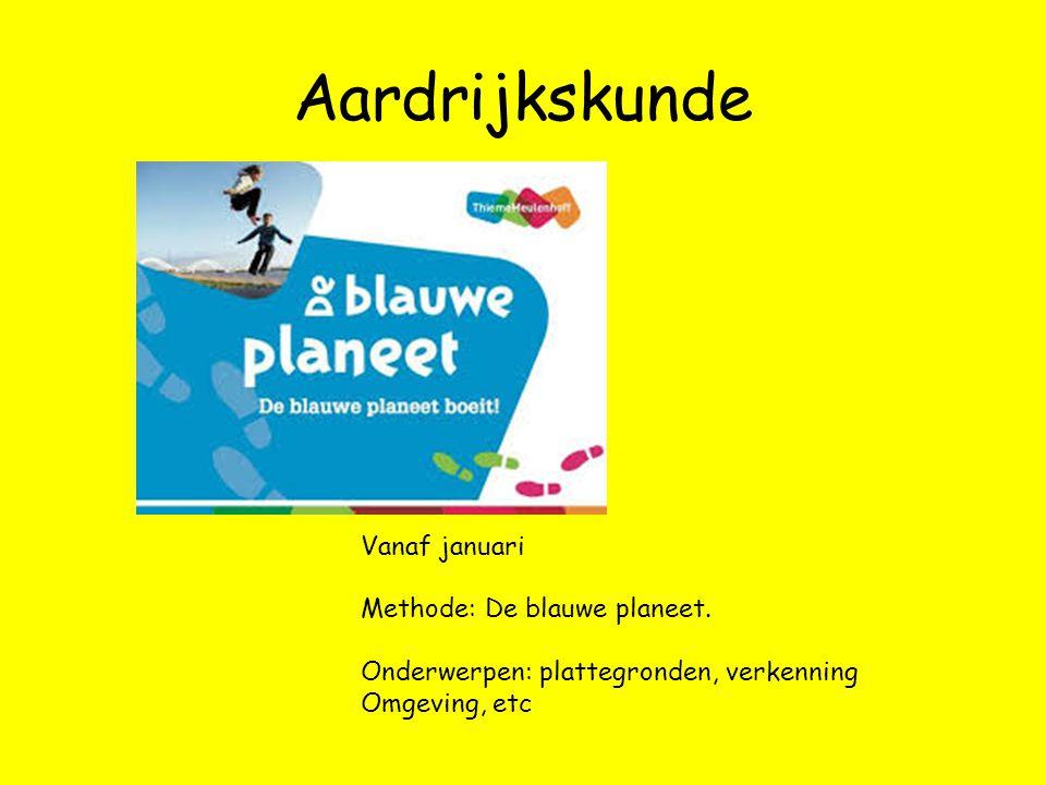Aardrijkskunde Vanaf januari Methode: De blauwe planeet.