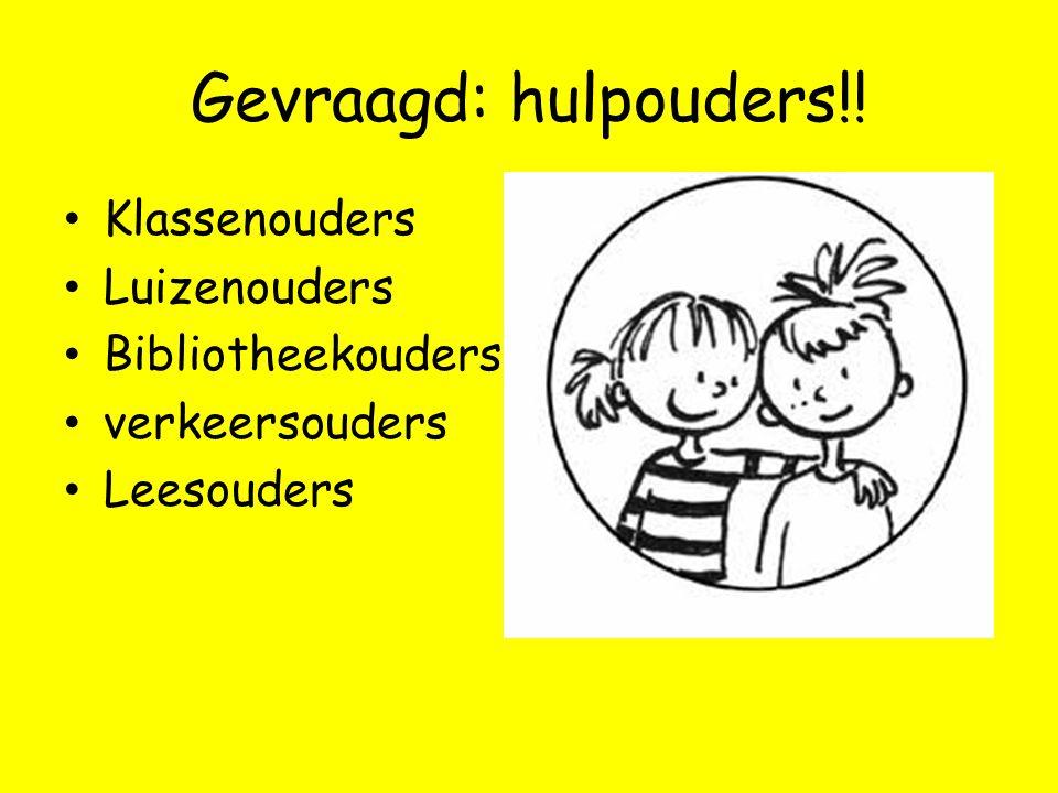 Gevraagd: hulpouders!! Klassenouders Luizenouders Bibliotheekouders verkeersouders Leesouders