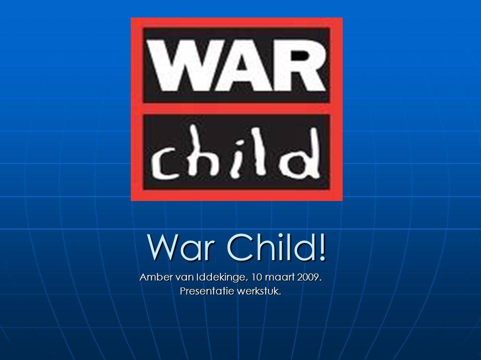 War Child! Amber van Iddekinge, 10 maart 2009. Presentatie werkstuk.