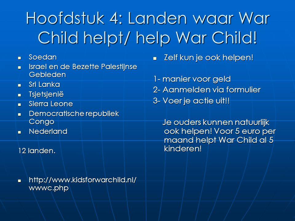 Hoofdstuk 4: Landen waar War Child helpt/ help War Child! Soedan Soedan Israel en de Bezette Palestijnse Gebieden Israel en de Bezette Palestijnse Geb