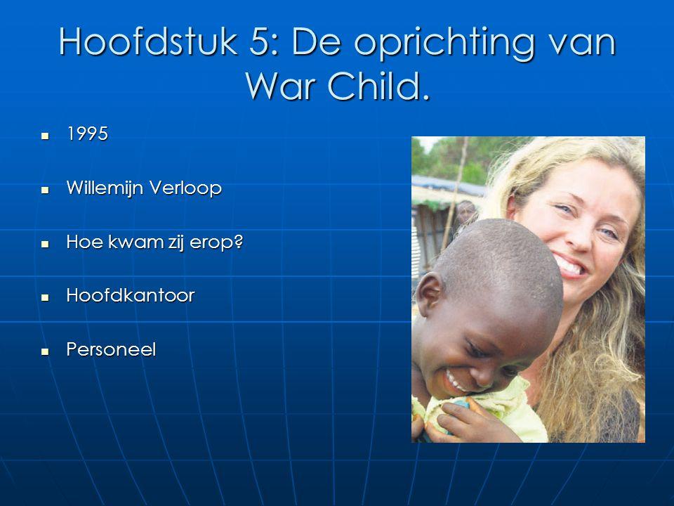 Hoofdstuk 5: De oprichting van War Child. 1995 1995 Willemijn Verloop Willemijn Verloop Hoe kwam zij erop? Hoe kwam zij erop? Hoofdkantoor Hoofdkantoo