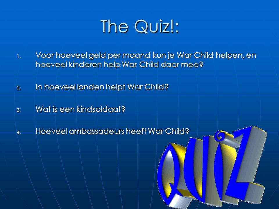 The Quiz!: 1. Voor hoeveel geld per maand kun je War Child helpen, en hoeveel kinderen help War Child daar mee? 2. In hoeveel landen helpt War Child?