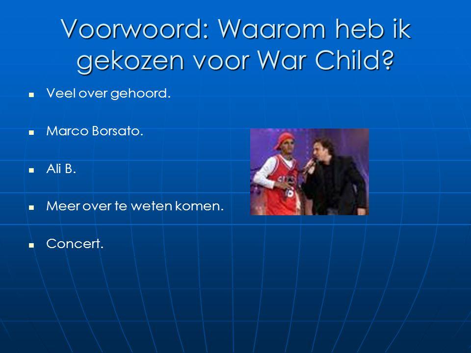 Voorwoord: Waarom heb ik gekozen voor War Child? Veel over gehoord. Marco Borsato. Ali B. Meer over te weten komen. Concert.