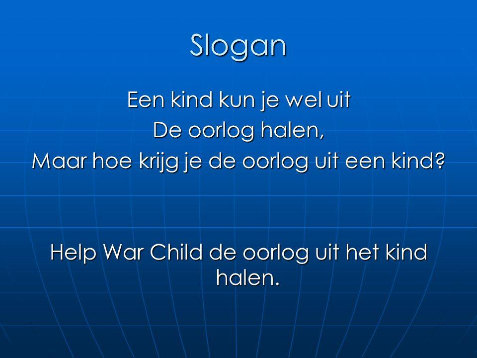 Slogan Een kind kun je wel uit De oorlog halen, Maar hoe krijg je de oorlog uit een kind? Help War Child de oorlog uit het kind halen.