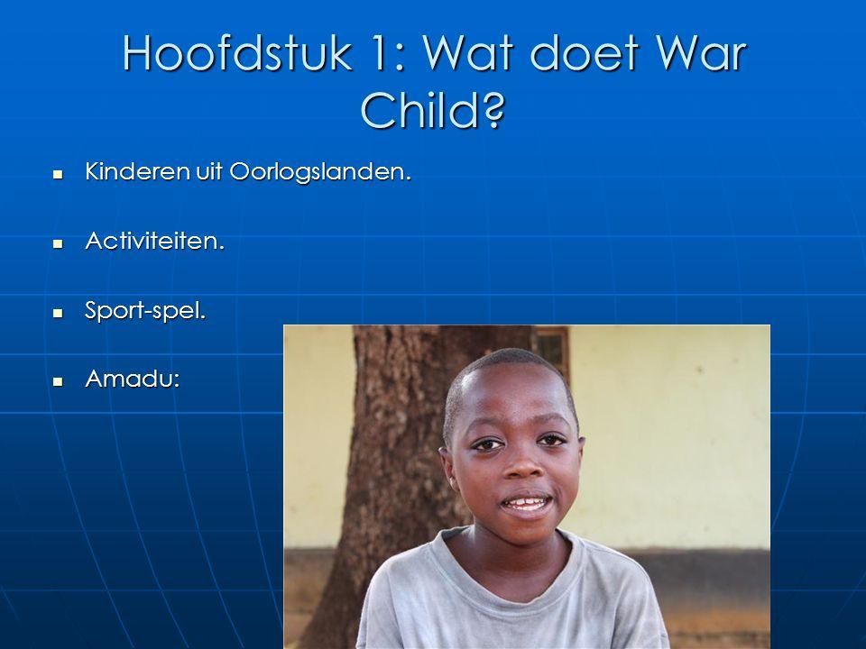 Hoofdstuk 1: Wat doet War Child? Kinderen uit Oorlogslanden. Kinderen uit Oorlogslanden. Activiteiten. Activiteiten. Sport-spel. Sport-spel. Amadu: Am