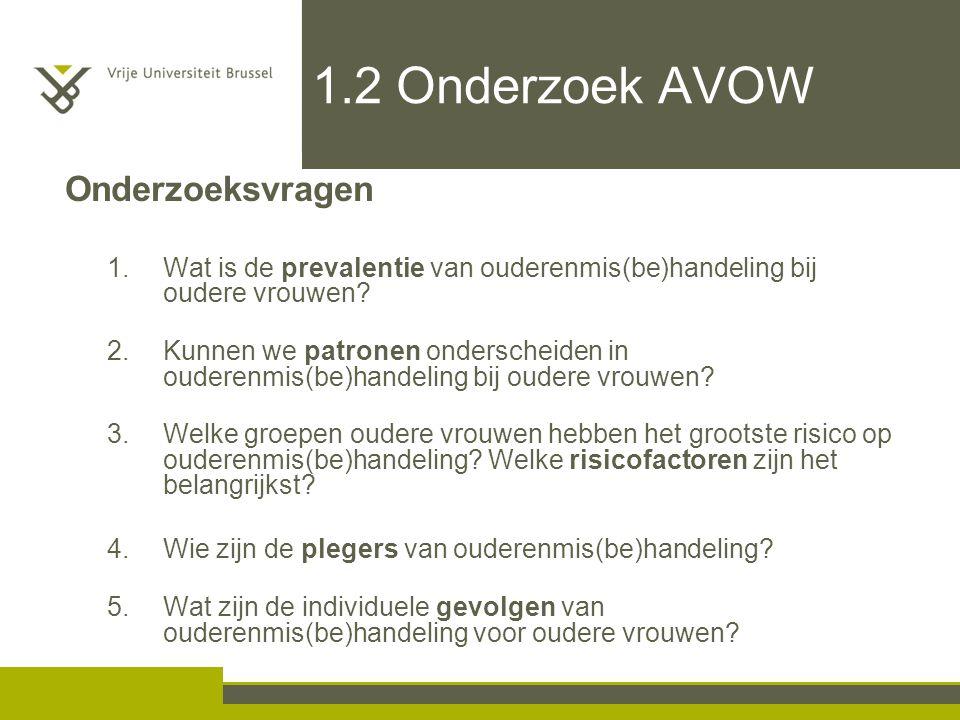 1.2 Onderzoek AVOW Onderzoeksvragen 1.Wat is de prevalentie van ouderenmis(be)handeling bij oudere vrouwen? 2.Kunnen we patronen onderscheiden in oude