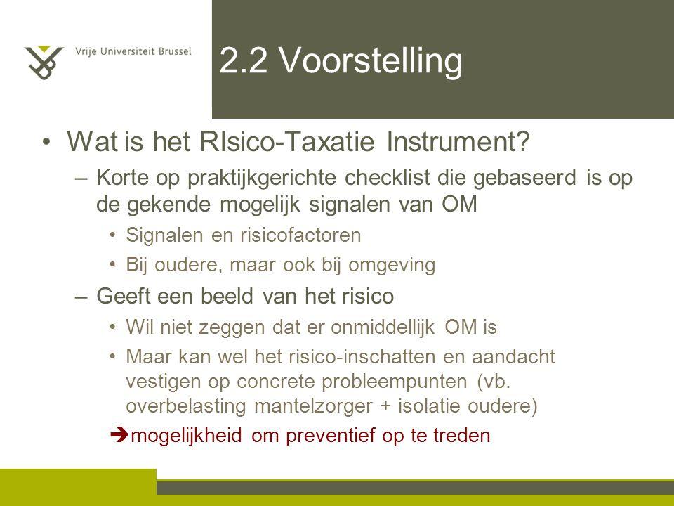 2.2 Voorstelling Wat is het RIsico-Taxatie Instrument? –Korte op praktijkgerichte checklist die gebaseerd is op de gekende mogelijk signalen van OM Si
