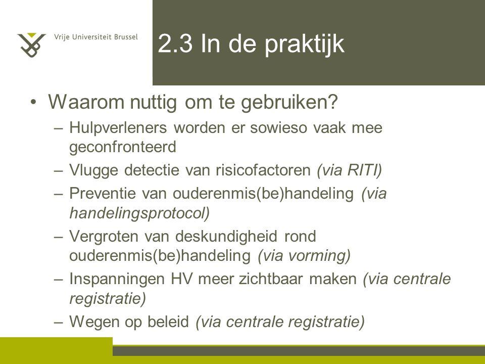2.3 In de praktijk Waarom nuttig om te gebruiken? –Hulpverleners worden er sowieso vaak mee geconfronteerd –Vlugge detectie van risicofactoren (via RI