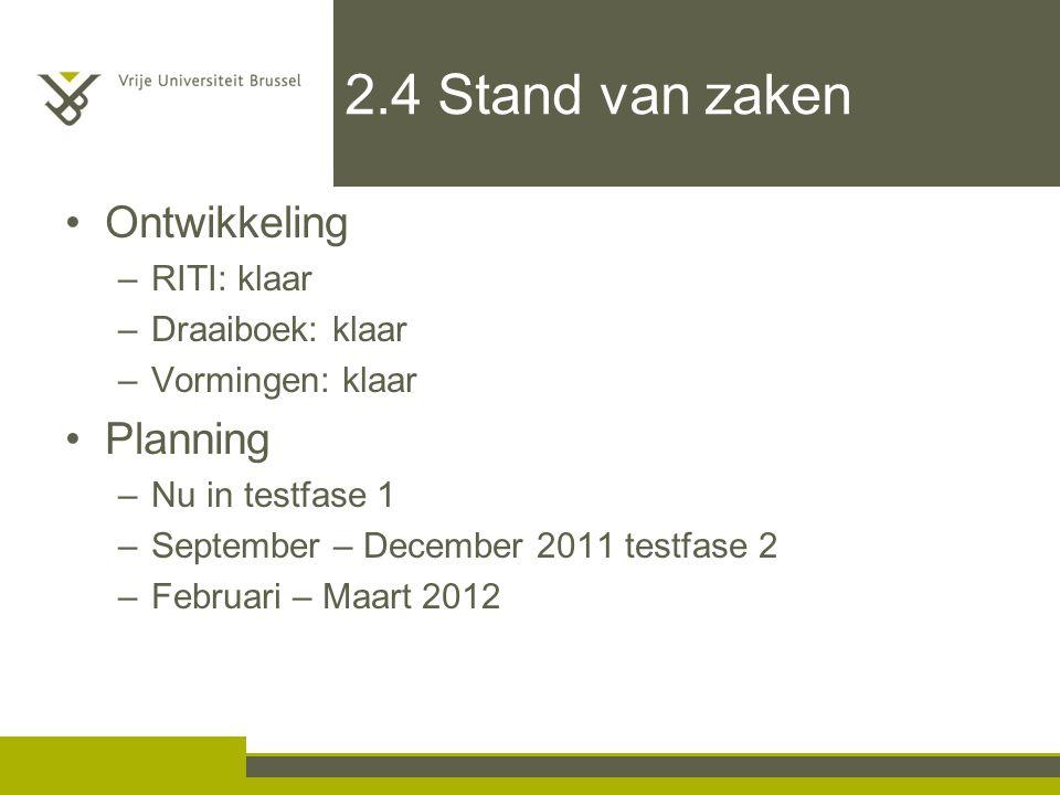 2.4 Stand van zaken Ontwikkeling –RITI: klaar –Draaiboek: klaar –Vormingen: klaar Planning –Nu in testfase 1 –September – December 2011 testfase 2 –Fe