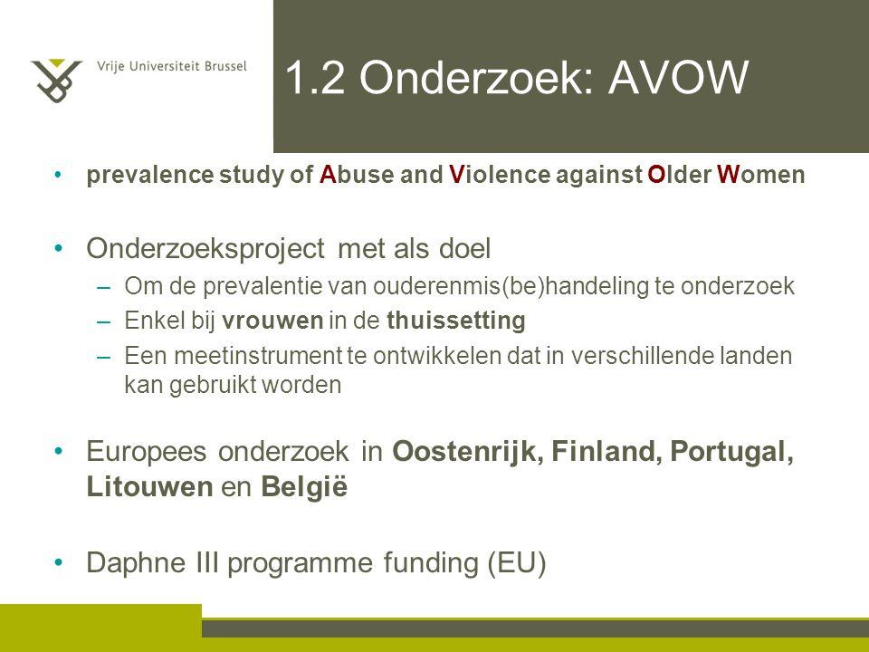 1.2 Onderzoek: AVOW prevalence study of Abuse and Violence against Older Women Onderzoeksproject met als doel –Om de prevalentie van ouderenmis(be)han