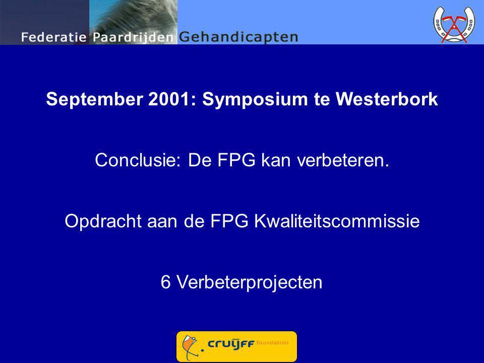 September 2001: Symposium te Westerbork Conclusie: De FPG kan verbeteren. Opdracht aan de FPG Kwaliteitscommissie 6 Verbeterprojecten
