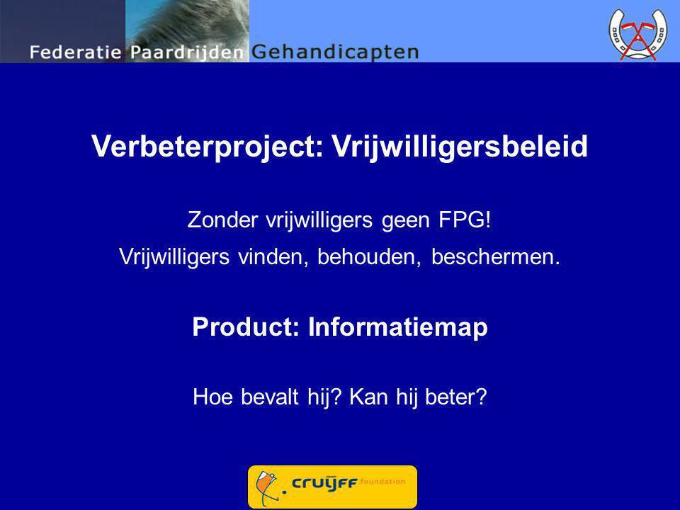 Verbeterproject: Vrijwilligersbeleid Zonder vrijwilligers geen FPG! Vrijwilligers vinden, behouden, beschermen. Product: Informatiemap Hoe bevalt hij?