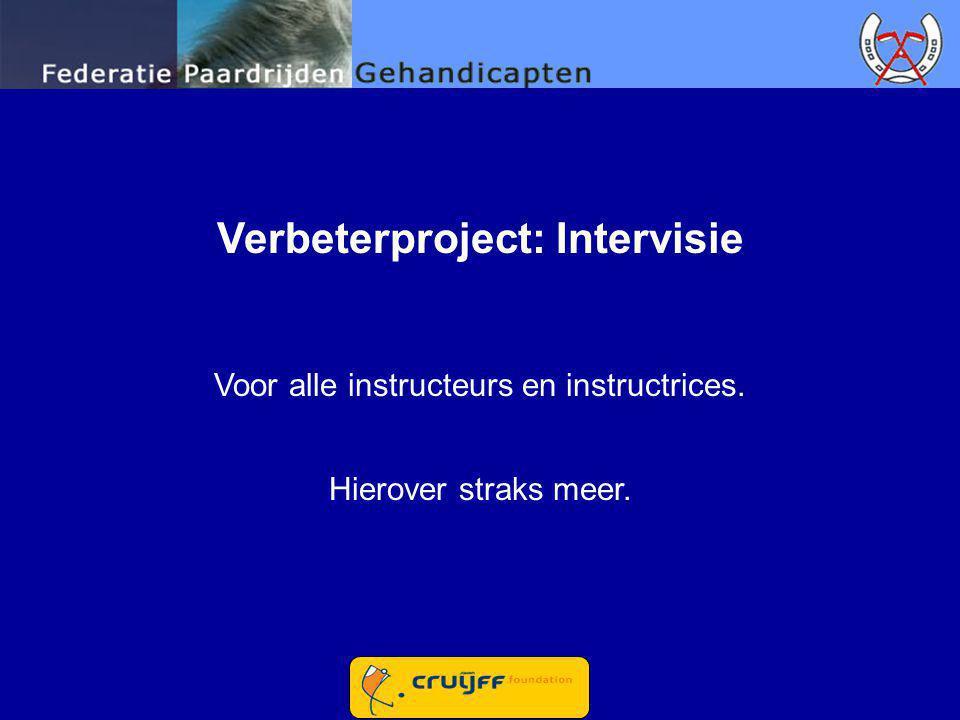 Verbeterproject: Intervisie Voor alle instructeurs en instructrices. Hierover straks meer.