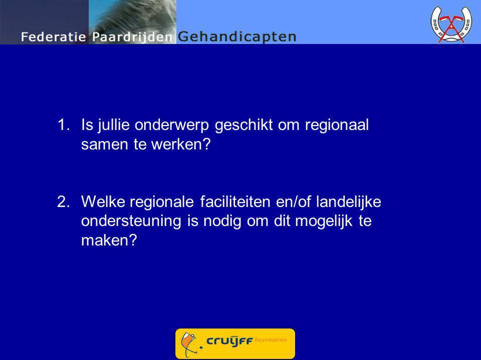 1.Is jullie onderwerp geschikt om regionaal samen te werken? 2.Welke regionale faciliteiten en/of landelijke ondersteuning is nodig om dit mogelijk te